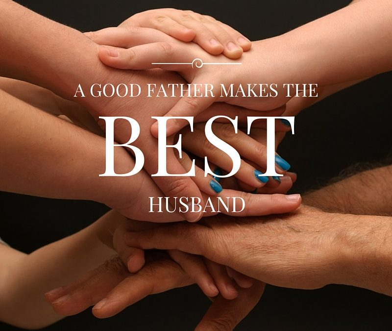 A Good Father Makes the Best Husband