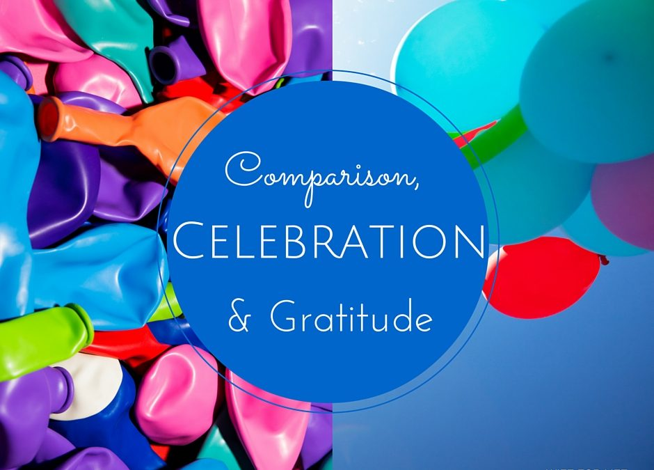 Comparison, Celebration, and Gratitude