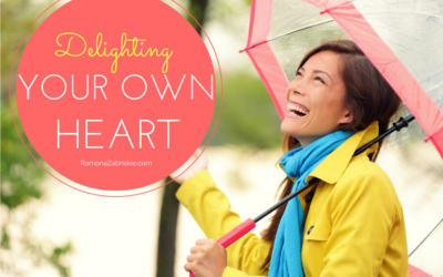 Delighting Your Heart: How to Easily Take Responsibility for Your Own Happiness (and Six Reasons You Want to)