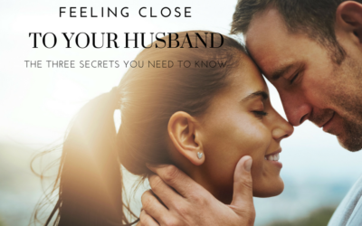 Feeling Close to Your Husband: The Three Secrets You Need to Know